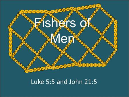 Luke 5:5 and John 21:5 Fishers of Men. On the Sea of Galilea A stranger calls out then enters a boat.