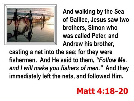 And walking by the Sea of Galilee, Jesus saw two brothers, Simon who was called Peter, and Andrew his brother, casting a net into the sea; for they were.