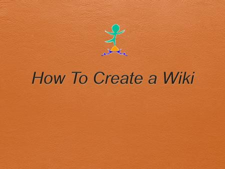 Wikispaces  Step One:   Step Two: Click on Create A New Wiki  Step Three: Type in Wiki Name  Step.