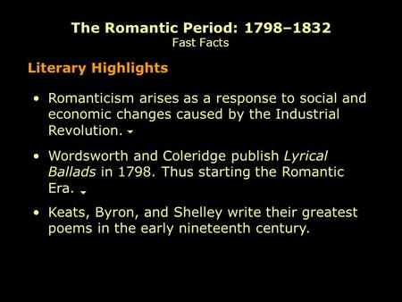 Literary Highlights Wordsworth and Coleridge publish Lyrical Ballads in 1798. Thus starting the Romantic Era. Romanticism arises as a response to social.