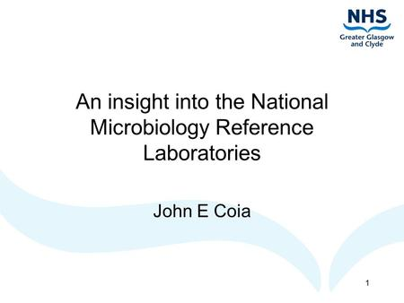 1 An insight into the National Microbiology Reference Laboratories John E Coia.