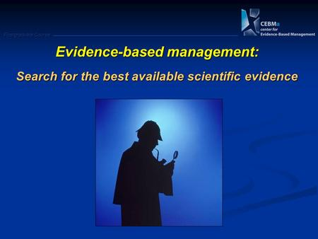 Postgraduate Course Evidence-based management: Search for the best available scientific evidence.