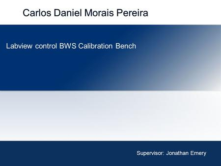 Supervisor: Jonathan Emery Labview control BWS Calibration Bench.