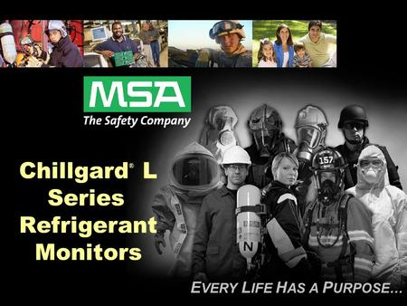 E VERY L IFE H AS A P URPOSE… Chillgard ® L Series Refrigerant Monitors.