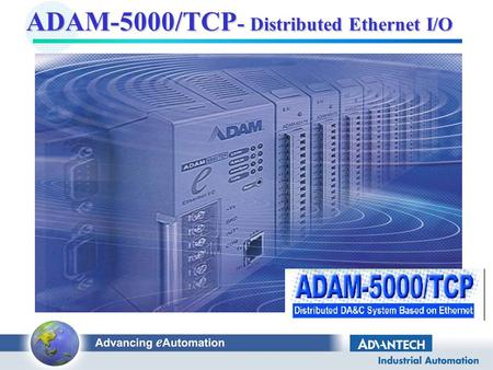 1 ADAM-5000/TCP - Distributed Ethernet I/O 2 Network Communication Speed Support Node Network structure Fast, Extensible, Integrable Ethernet? Why Ethernet?