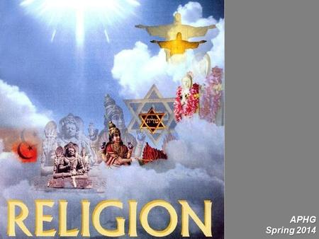 APHG Spring 2014. The Geographer's Slant – not Theology Understand the distribution of major religions.Understand the distribution of major religions.