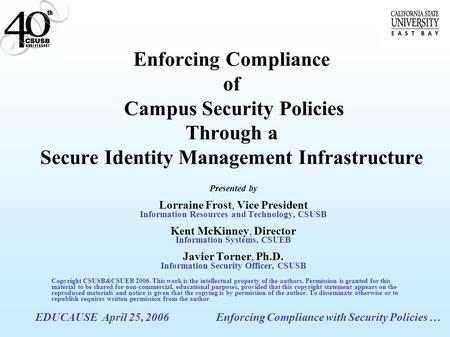 EDUCAUSE April 25, 2006Enforcing Compliance with Security Policies … Enforcing Compliance of Campus Security Policies Through a Secure Identity Management.