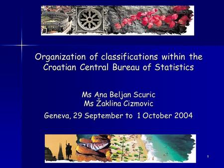 1 Organization of classifications within the Croatian Central Bureau of Statistics Ms Ana Beljan Scuric Ms Žaklina Cizmovic Geneva, 29 September to 1 October.
