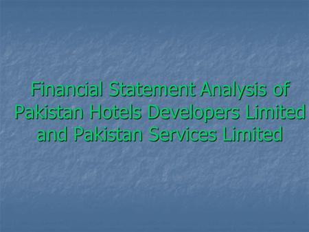 Financial Statement Analysis of Pakistan Hotels Developers Limited and Pakistan Services Limited.