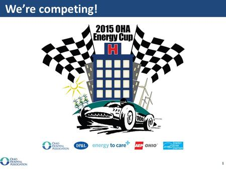 1 We're competing!. 2 About the 2015 Competition This is the first annual OHA Energy Cup! This year, hospitals and health care buildings can compete in.