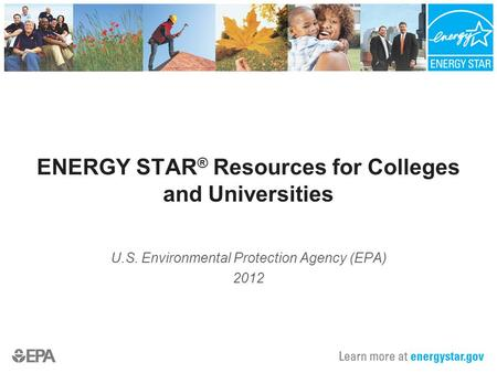 ENERGY STAR ® Resources for Colleges and Universities U.S. Environmental Protection Agency (EPA) 2012.