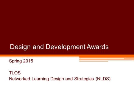 Design and Development Awards Spring 2015 TLOS Networked Learning Design and Strategies (NLDS)