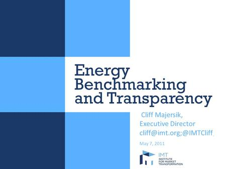 Energy Benchmarking and Transparency Cliff Majersik, Executive Director May 7, 2011.