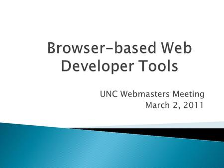 UNC Webmasters Meeting March 2, 2011. An amazing range of possibilities, covering virtually every aspect involved in web page/site development!