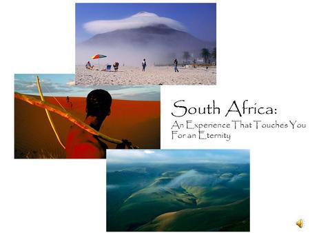 South Africa: An Experience That Touches You For an Eternity.