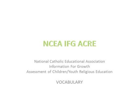 NCEA IFG ACRE VOCABULARY National Catholic Educational Association