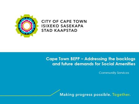 Cape Town BEPP – Addressing the backlogs and future demands for Social Amenities Community Services.