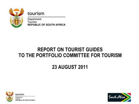 REPORT ON TOURIST GUIDES TO THE PORTFOLIO COMMITTEE FOR TOURISM 23 AUGUST 2011.