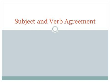 Subject and Verb Agreement. Sentences Sentences have two parts: The subject (who or what) The verb (what the subject does or is)