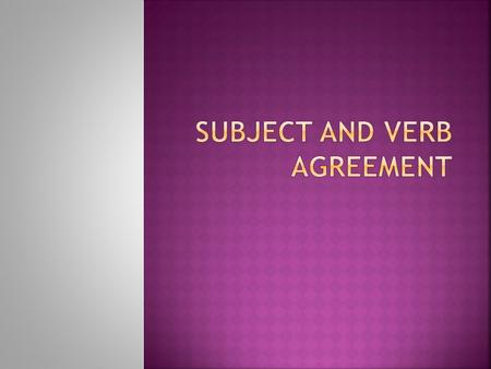  What is a subject?  What is a verb?  What does a sentence need to be complete?  New Question:  What does subject/verb agreement mean?