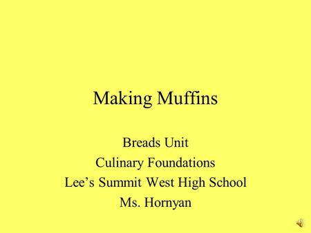 Making Muffins Breads Unit Culinary Foundations Lee's Summit West High School Ms. Hornyan.