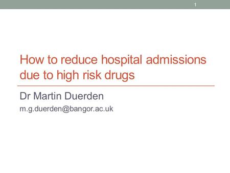 How to reduce hospital admissions due to high risk drugs Dr Martin Duerden 1.