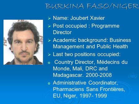 BURKINA FASO/NIGER   Name: Joubert Xavier   Post occupied : Programme Director   Academic background: Business Management and Public Health   Last.