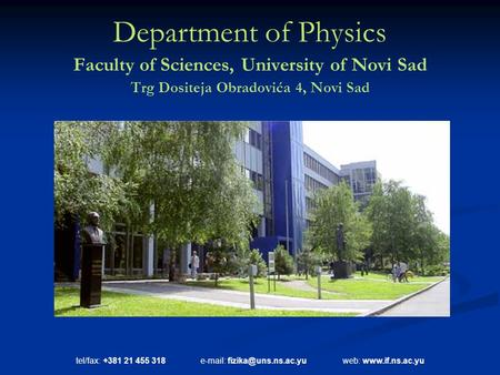 Tel/fax: +381 21 455 318   web:  Department of Physics Faculty of Sciences, University of Novi Sad Trg Dositeja.