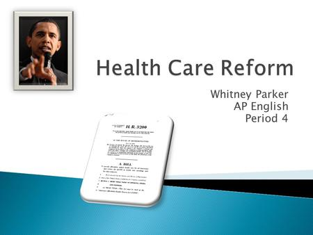 Whitney Parker AP English Period 4. Health Care reform is needed in the United States for several reasons. Health care spending has continued to rise,
