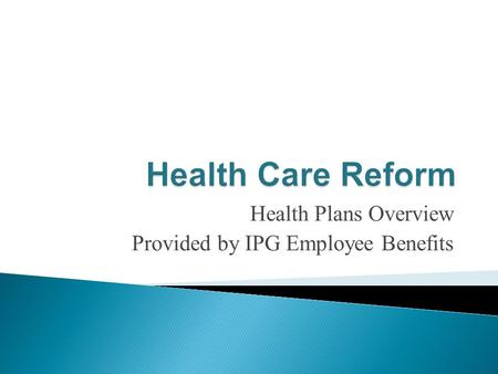 Health Plans Overview Provided by IPG Employee Benefits.