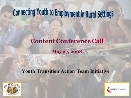 Content Conference Call May 27, 2008 Youth Transition Action Team Initiative.