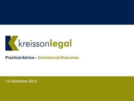 Practical Advice – Commercial Outcomes 13 December 2012.