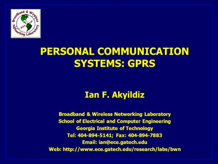 PERSONAL COMMUNICATION SYSTEMS: GPRS Ian F. Akyildiz Broadband & Wireless Networking Laboratory School of Electrical and Computer Engineering Georgia Institute.