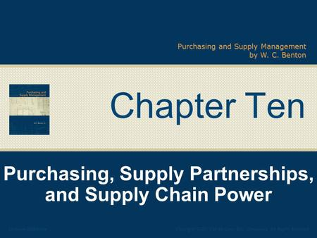 Purchasing and Supply Management by W. C. Benton Chapter Ten Purchasing, Supply Partnerships, and Supply Chain Power Copyright ©2007 The McGraw-Hill Companies,