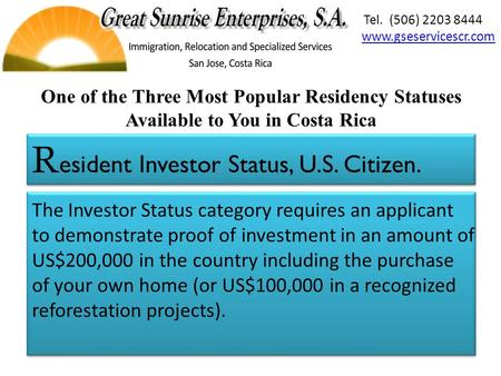 The Investor Status category requires an applicant to demonstrate proof of investment in an amount of US$200,000 in the country including the purchase.