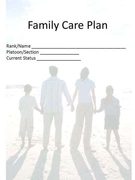 Family Care Plan Rank/Name ______________________________________ Platoon/Section ________________ Current Status __________________.
