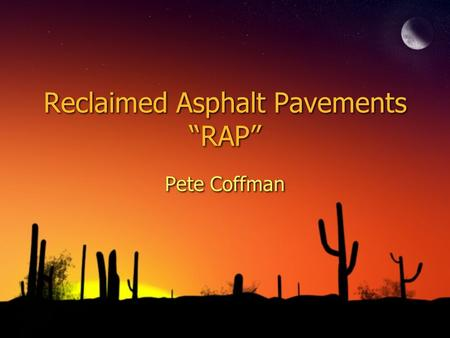 "Reclaimed Asphalt Pavements ""RAP"" Pete Coffman. RAP ◊Uses ◊Mix Methods ◊Cost Savings ◊Concerns ◊Case Studies ◊Uses ◊Mix Methods ◊Cost Savings ◊Concerns."