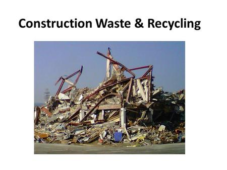Construction Waste & Recycling.  Construction waste is one of largest waste streams in U.S. It takes up 25%- 45% waste in national landfill.  According.