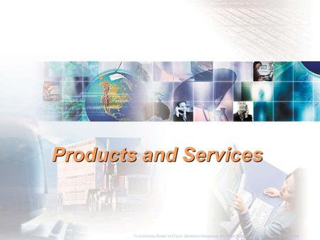<strong>Products</strong> and Services To Accompany Russell and Taylor, Operations Management, 4th Edition,  2003 Prentice-Hall, Inc. All rights reserved.