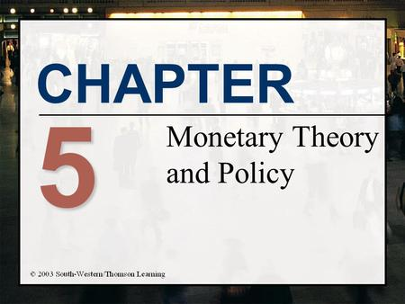 CHAPTER 5 Monetary Theory and Policy. Chapter Objectives n Learn the well-known theories of monetary policy n Review the tradeoffs involved in monetary.
