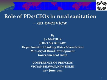 Role of PDs/CEOs in rural sanitation – an overview By J.S.MATHUR JOINT SECRETARY Department of Drinking Water & Sanitation Ministry of Rural Development.