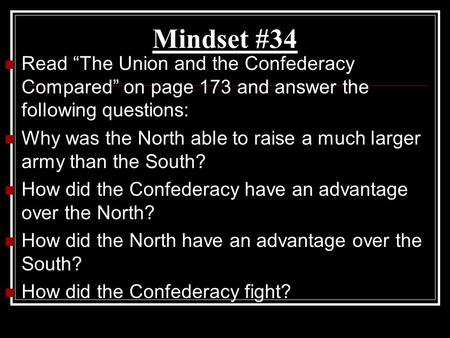 "Mindset #34 Read ""The Union and the Confederacy Compared"" on page 173 and answer the following questions: Why was the North able to raise a much larger."
