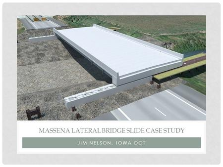 MaSSENA LATERAL BRIDGE SLIDE CASE STUDY