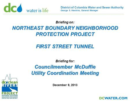 District of Columbia Water and Sewer Authority George S. Hawkins, General Manager Briefing on: NORTHEAST BOUNDARY NEIGHBORHOOD PROTECTION PROJECT FIRST.