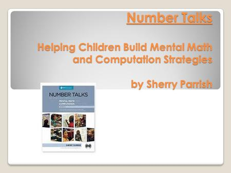 Number Talks Helping Children Build Mental Math and Computation Strategies by Sherry Parrish.