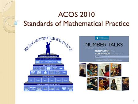 ACOS 2010 Standards of Mathematical Practice 1. Outcomes:  Participants will review the Standards of Mathematical Practice  Participants will analyze.