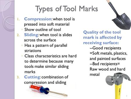 Types of Tool Marks 1. Compression: when tool is pressed into soft material ◦ Show outline of tool 2. Sliding: when tool is slides across the surface ◦
