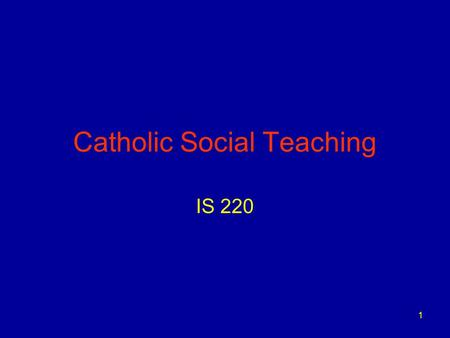 1 Catholic Social Teaching IS 220. 2 Taken from Our Best Kept Secret by Henriot S.J., DeBerri, S.J., and Schultheis S.J.