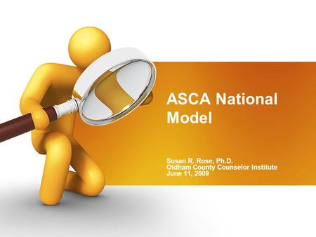 ASCA National Model Susan R. Rose, Ph.D. Oldham County Counselor Institute June 11, 2009.