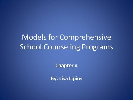 Models for Comprehensive School Counseling Programs Chapter 4 By: Lisa Lipins.